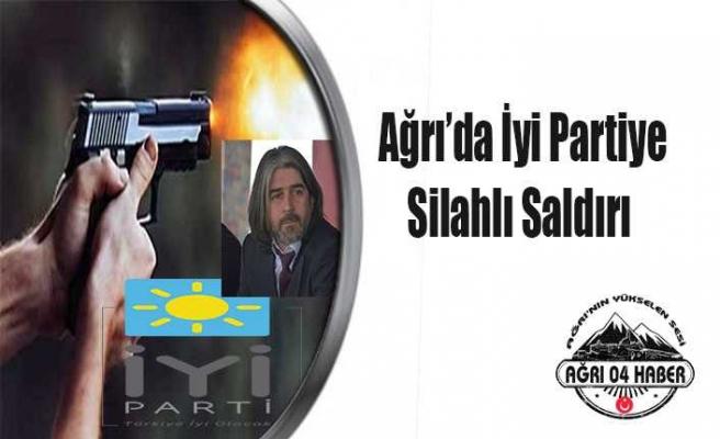Ağrı'da İyi partiye Silahlı Saldırı