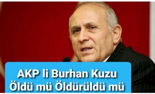 AKP li Burhan Kuzu Öldü mü ,Öldürüldü mü ?