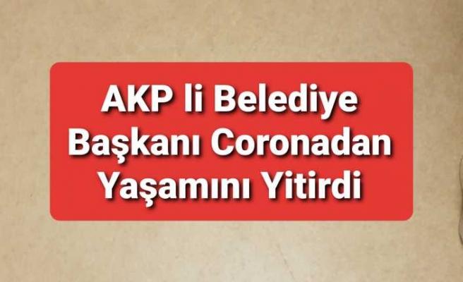 AKP li Belediye Başkanı Corona'dan Öldü