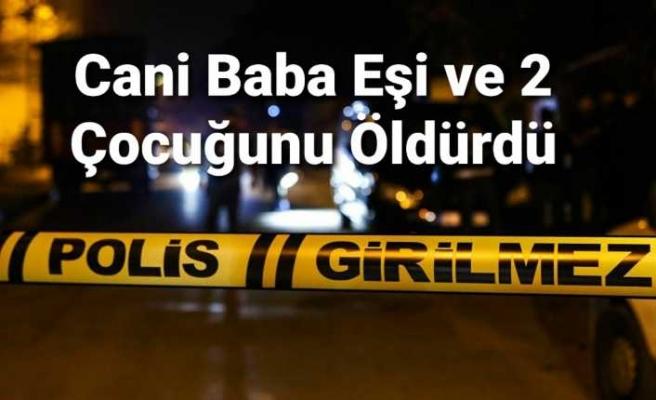 Silahlı Katliam ,Eşi ve İki Çocuğunu Öldürdü