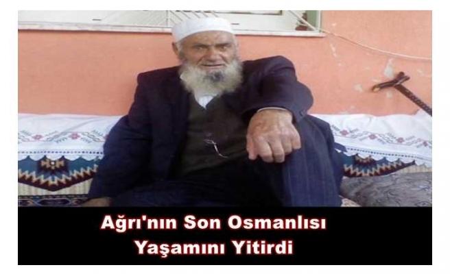 Ağrı'nın Son Osmanlısı Yaşamını Yitirdi