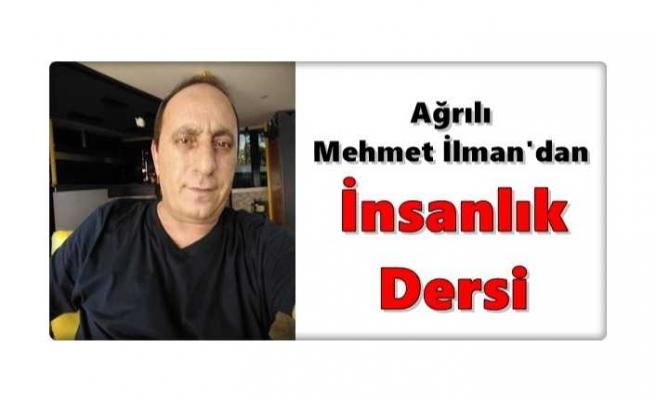 Ağrılı Mehmet İlman'dan İnsanlık Dersi