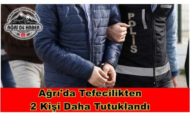 Ağrı'da 2 Kişi Daha Tefecilikten Tutuklandı