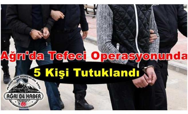 Ağrı'da 5 Tefeci Çıkarıldığı Mahkemece Tutuklandı