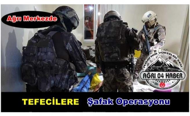 Ağrı'da Tefecilere Şafak Operasyonu
