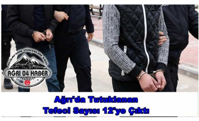 Ağrı'da Tefecilik Suçlaması İle 12 Kişi Tutuklandı