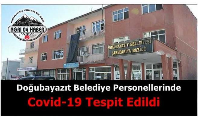 Doğubayazıt Belediye Personellerinde  Covid-19 Tespit Edildi.