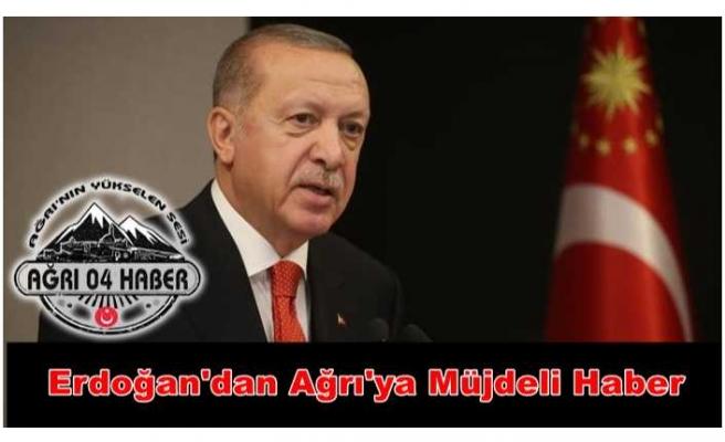 Erdoğan Açıkladı; Ağrı'ya Hayırlı Olsun