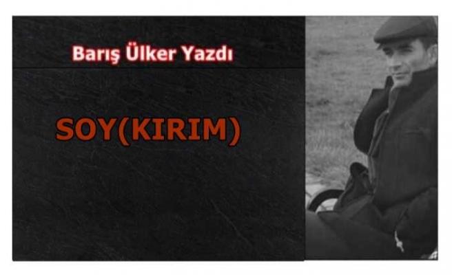 Barış Ülker Yazdı-SOY(KIRIM)