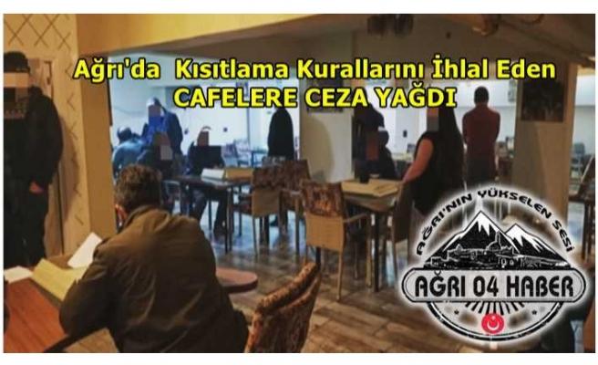 Ağrı'da Kural Tanımayan Cafelere Ceza Yağdı