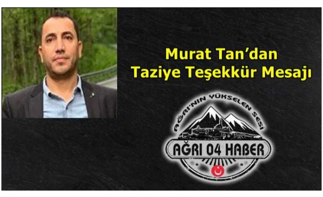 Murat Tan'dan Taziye Teşekkür Mesajı