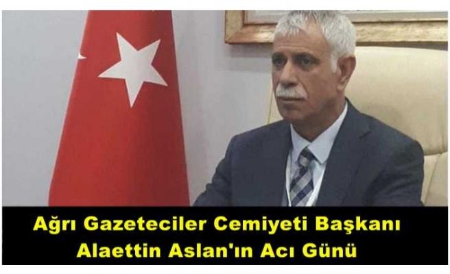 A.G.C Başkanı Alaettin Aslan'ın Acı Günü