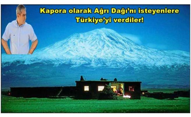 Kapora olarak Ağrı Dağı'nı isteyenlere Türkiye'yi verdiler!