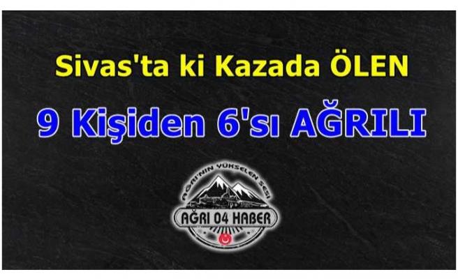 Sivas'ta ki Kazada Ölenlerin 6'sının Ağrılı Olduğu Açıklandı