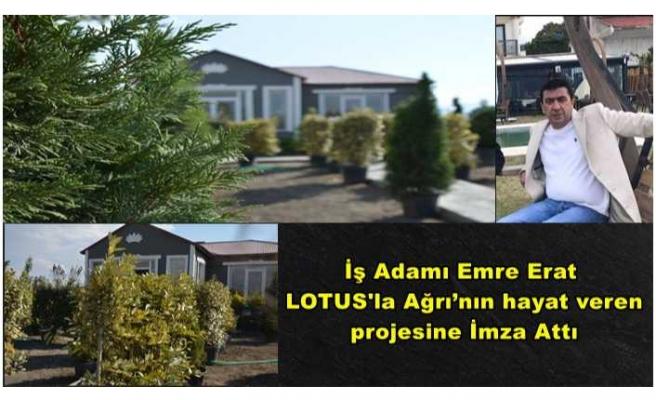 Erat; LOTUS'la  Ağrı'nın hayat veren projesine imza attı