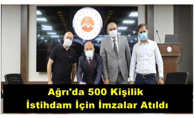 Ağrı'da 500 Kişilik  İstihdam İçin İmzalar Atıldı