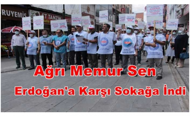 Ağrı Memur Sen Erdoğan'a Karşı Sokağa İndi