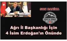 Ak Parti Ağrı İl Başkanlığı İçin Erdoğan'ın Önüne 4 İsim Konuyor