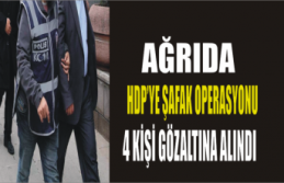 Ağrı da HDP ye Şafak Operasyonu