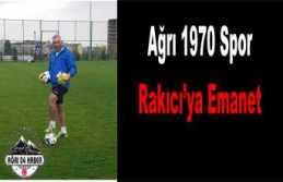 Ağrı 1970 Spor Rakıcı'ya Emanet