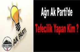 Ağrı AK Parti Parti Teşkilatında ki Tefeci Kim...
