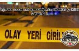 Ağrı'da Silahlı Kavga 2 Yaralı