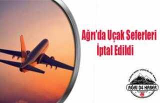 Ağrı'da Uçak Seferleri İptal Edildi