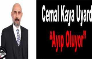 Cemal Kaya'dan Hükümete ''Ayıp Oluyor''