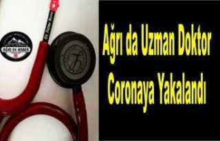 Ağrı da Uzman Doktor Coronaya Yakalandı