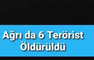 Ağrı da 6 PKK lı Öldürüldü