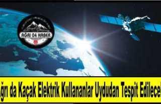Ağrı'da Kaçak Elektrik Kullananlar Uydudan...