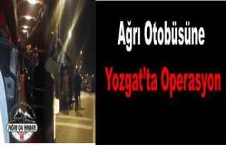 Ağrı Otobüsüne Yozgat'ta Operasyon