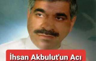 İhsan Akbulut'un Acı Kaybı