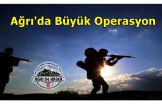 Ağrı'da Büyük Operasyon