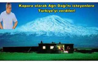 Kapora olarak Ağrı Dağı'nı isteyenlere Türkiye'yi...