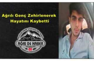 Ağrılı Genç Zehirlenerek Hayatını Kaybetti