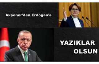 Akşener'den Erdoğan'a Sert Tepki ''Yazıklar...