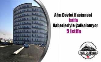 Ağrı Devlet Hastanesin de İstifa Depremi