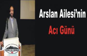 Arslan Ailesi'nin Acı Günü