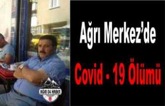 Ağrı Merkezde Covid-19 Ölümü Gerçekleşti