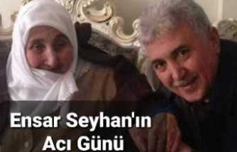 Ensar Seyhan'ın Acı Kaybı
