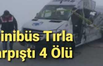 Minibüs Tırla Çarpıştı 4 Ölü 5 Yaralı