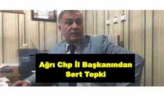 CHP Ağrı İl Başkanı Nihat Aslan'dan Sert Tepki