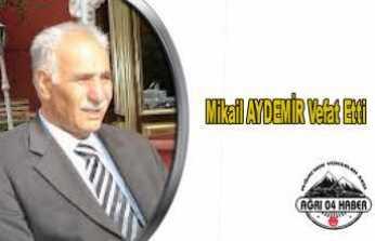 Eski Ağrı Milletvekili Mikail AYDEMİR vefat etti.