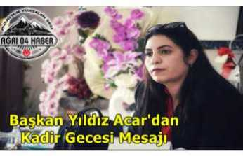 Doğubayazıt Belediye Başkanı Yıldız Acar'dan Kadir Gecesi Mesajı