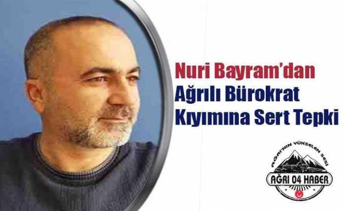 Nuri Bayram'dan Ağrılı Bürokrat Kıyımına Sert Tepki