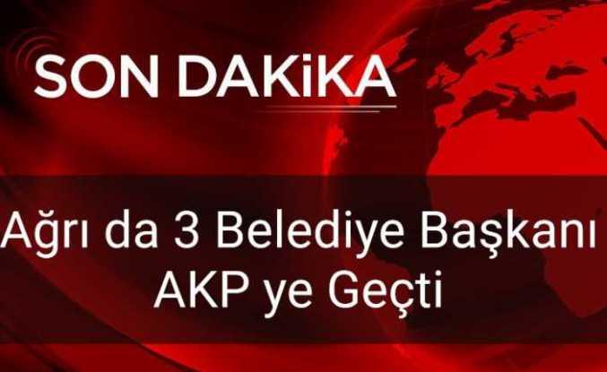 Ağrı da 1 İlçe 2 Belde Belediye Başkanı AKP ye Geçti