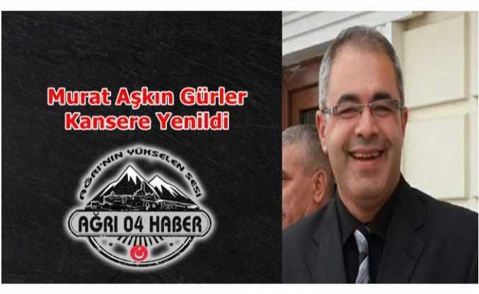 Murat Aşkın Gürler Kansere Yenik Düştü