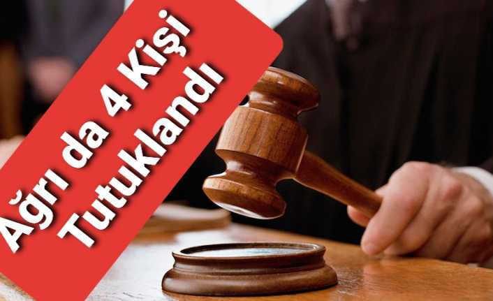 Ağrı da 4 Zanlı Çıkarıldıkları Mahkemede  Tutuklama