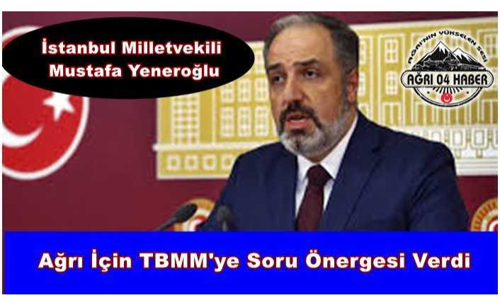 Ağrı Milletvekilleri Uyuyor,İstanbul Milletvekili TBMM'ne Ağrı'yı Soruyor